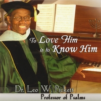 Dr. Leo W. Pickett | To Love Him Is To Know Him