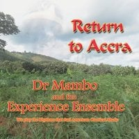 Dr Mambo and the Experience Ensemble | Return to Accra