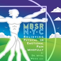 Dr. Myra Weiss (D.S.W.) | MBSR-NYC Relieving Physical or Emotional Pain Mindfully