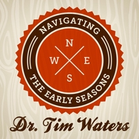 Dr. Tim Waters | Navigating the Early Seasons