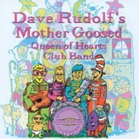 Dave Rudolf | Mother Goosed Queen of Hearts Club Band