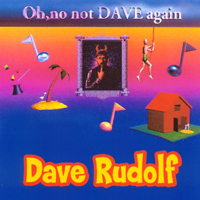 Dave Rudolf | Oh No, Not Dave Again!