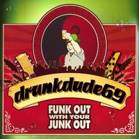 drunkdude69 | Funk Out With Your Junk Out