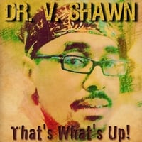 Dr. V Shawn | That's What's Up