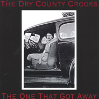The Dry County Crooks | The One That Got Away