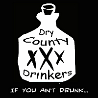 Dry County Drinkers | If You Aint Drunk...