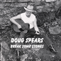 Doug Spears | Break Some Stones