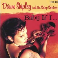 Dawn Shipley & The Sharp Shooters | Baby If I...