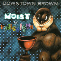 Downtown Brown | Moist & Ridiculous