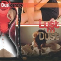 Dual Identity | Lust to Dust