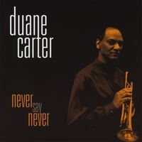 Duane Carter | Never Say Never