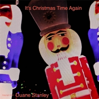 "Duane Stanley | ""It's Christmas Time Again"""
