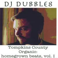 DJ Dubble8 | Tompkins County Organic: homegrown beats, vol. I