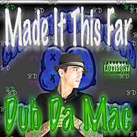 Dub Da Mac | Made It This Far