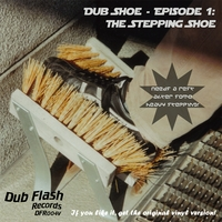 Various Artists | Dub Flash Presents Dub Shoe - Episode 1: The Stepping Shoe