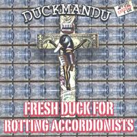 Duckmandu | Fresh Duck for Rotting Accordionists
