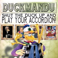 Duckmandu | Shut The Duck Up And Play Your Accordion