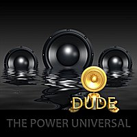 Dude | The Power Universal - Single