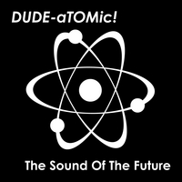 DUDE-aTOMic! | The Sound Of The Future