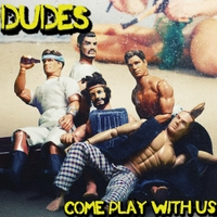 Dudes | Come Play With Us