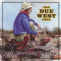 The Due West Trio | Old Cowboy Songs