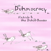 Victrola & the Duhst Bunnies | Duhmocracy