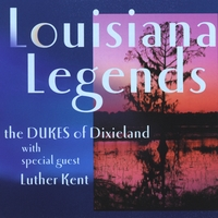 Dukes of Dixieland & Luther Kent | Louisiana Legends