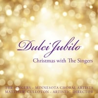 The Singers - Minnesota Choral Artists & Matthew Culloton | Dulci Jubilo: Christmas With the Singers