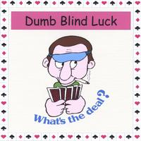 Dumb Blind Luck | What's The Deal?