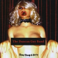 The Duncan Guy Band | Slow Cheap & Dirty