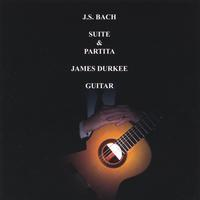 James Durkee | J.S. BACH SUITE & PARTITA JAMES DURKEE GUITAR