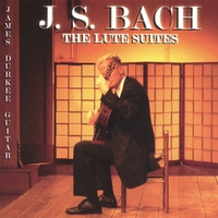 James Durkee | J. S. Bach The Lute Suites James Durkee Guitar