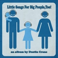 Dustin Crane | Little Songs for Big People, Too!