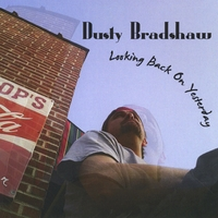 Dusty Bradshaw | Looking Back On Yesterday