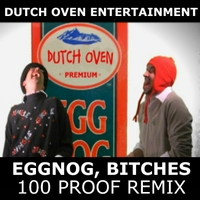 Dutch Oven Entertaiment | Eggnog, Bitches (100 Proof Remix)
