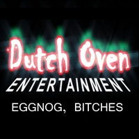 Dutch Oven Entertainment | Eggnog, Bitches
