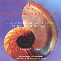 Deborah Van Dyke / CRYSTAL VOICES | Travelling the Sacred Sound Current: Divine Chants & Sacred Tones for Healing & Meditation