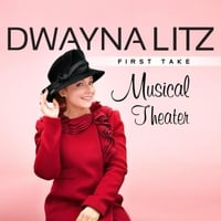 Dwayna Litz | First Take Musical Theater