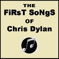 Chris Dylan | The FiRsT SoNgS Of Chris Dylan