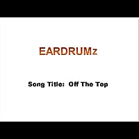 Eardrumz | Off the Top