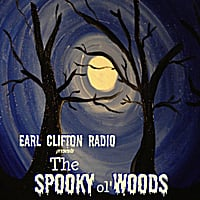 Earl Clifton Radio | The Spooky ol' Woods