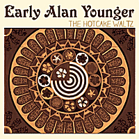 Early Alan Younger | The Hotcake Waltz