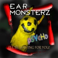 Ear Monsterz, | Psycho