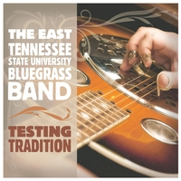 The East Tennessee State University Bluegrass Band | Testing Tradition