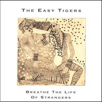 The Easy Tigers | Breathe the Life of Strangers