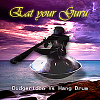 Eat your Guru | Didgeridoo vs Hang drum