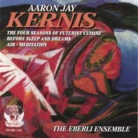 Aaron Jay Kernis / The Eberli Ensemble | The 4 Seasons of Futurist Cuisine, Air, Meditation
