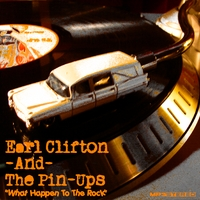 Earl Clifton and the Pin-ups | What Happen to the Rock - Single