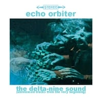 Echo Orbiter | The Delta-nine Sound (Unreleased Tracks, Vol. 1)