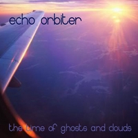 Echo Orbiter | The Time Of Ghosts And Clouds